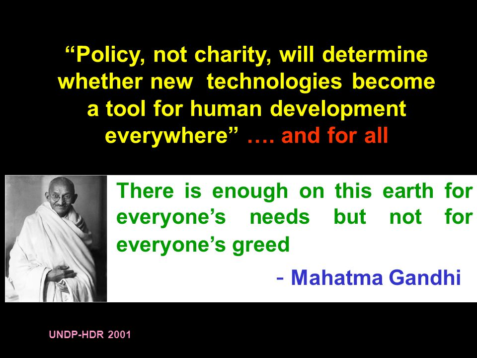 Policy, not charity, will determine whether new technologies become a tool for human development everywhere ….