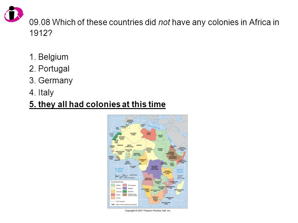 09.08 Which of these countries did not have any colonies in Africa in 1912? 1. Belgium 2. Portugal 3. Germany 4. Italy 5. they all had colonies at thi