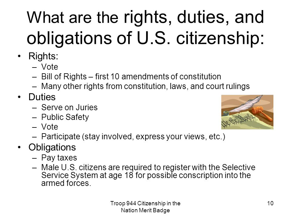 Troop 944 Citizenship in the Nation Merit Badge 10 What are the rights, duties, and obligations of U.S.