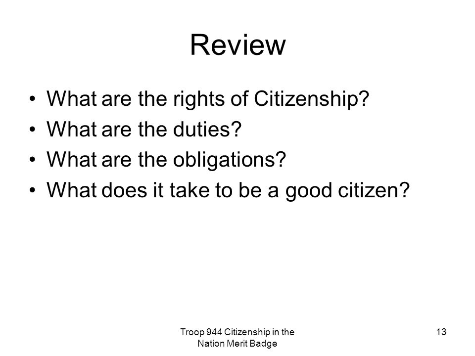Troop 944 Citizenship in the Nation Merit Badge 13 Review What are the rights of Citizenship.