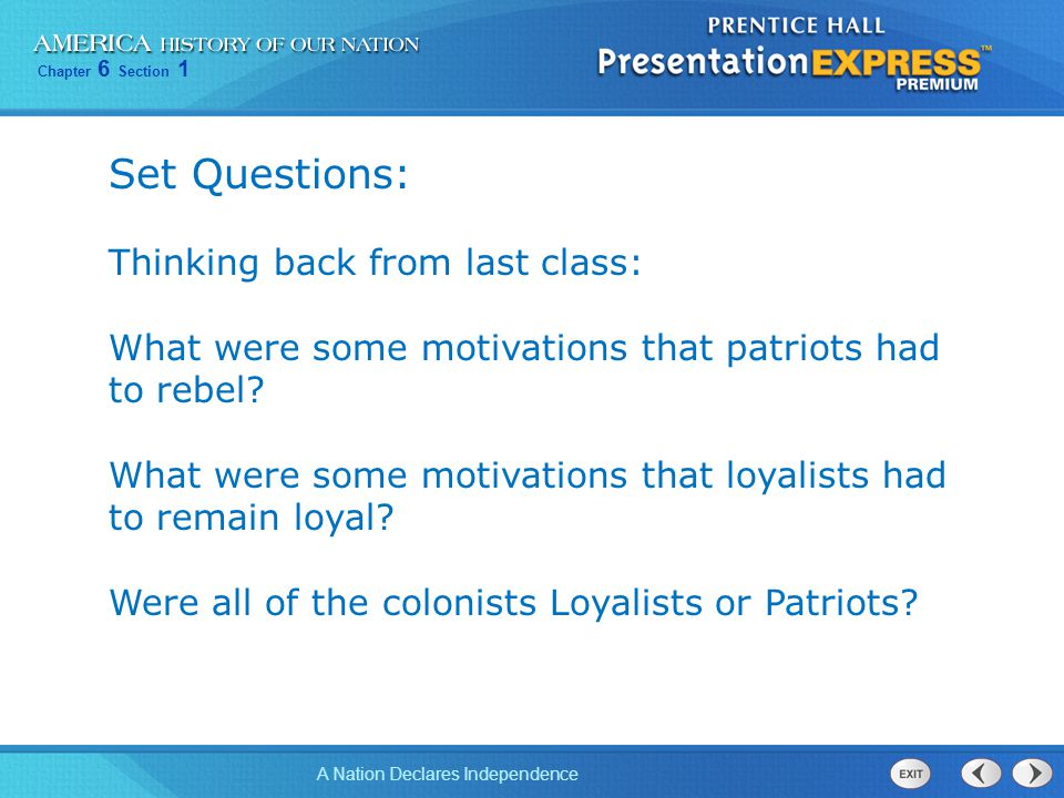 Chapter 6 Section 1 A Nation Declares Independence Set Questions: Thinking back from last class: What were some motivations that patriots had to rebel