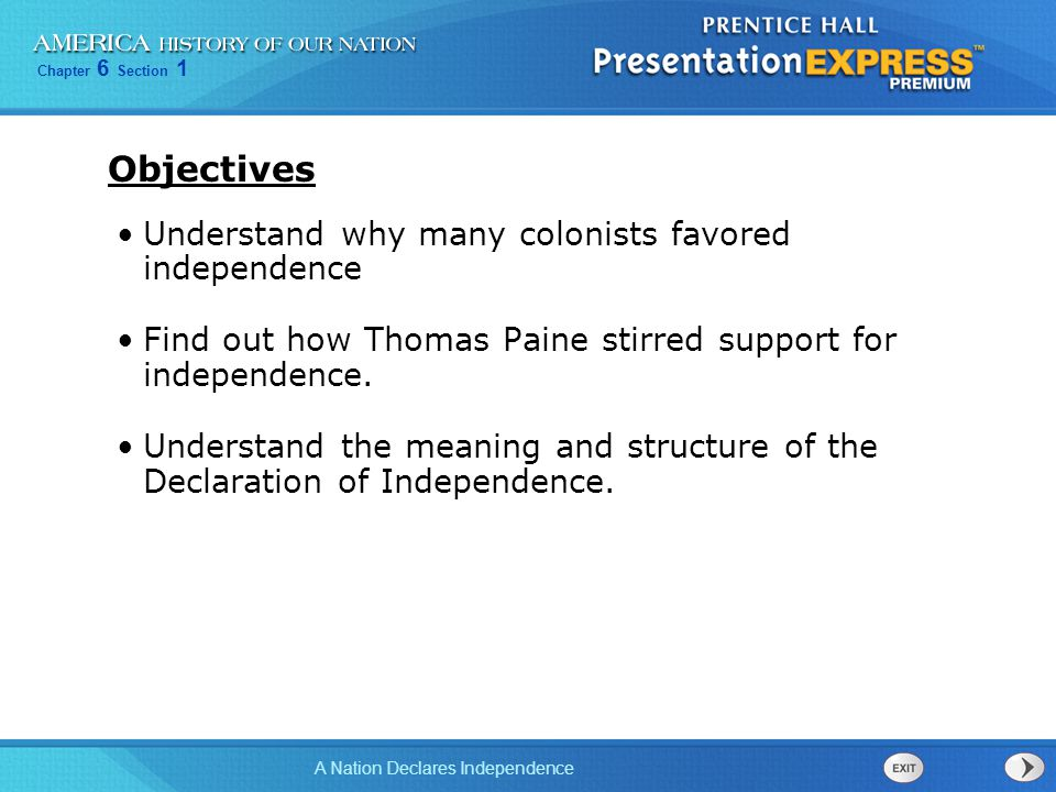 Chapter 6 Section 1 A Nation Declares Independence Objectives Understand why many colonists favored independence Find out how Thomas Paine stirred sup