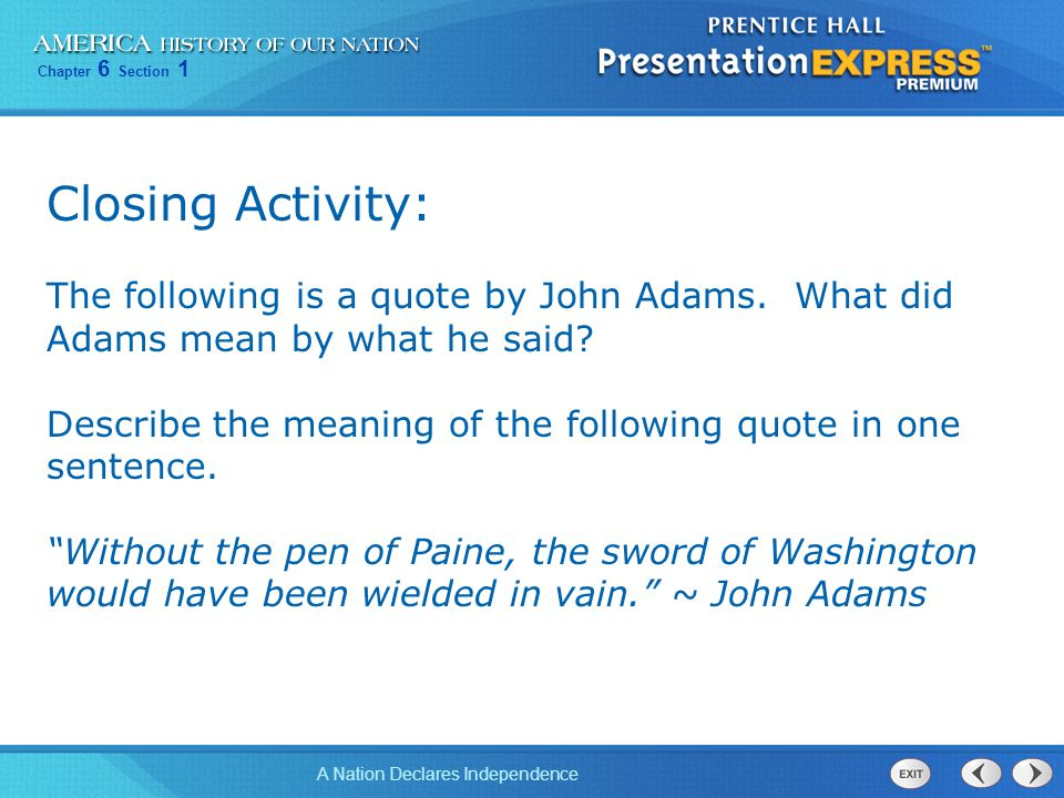 Chapter 6 Section 1 A Nation Declares Independence Closing Activity: The following is a quote by John Adams. What did Adams mean by what he said? Desc