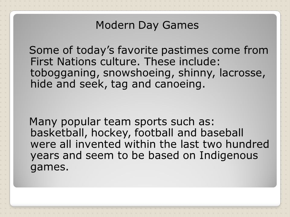 Modern Day Games Some of today's favorite pastimes come from First Nations culture.