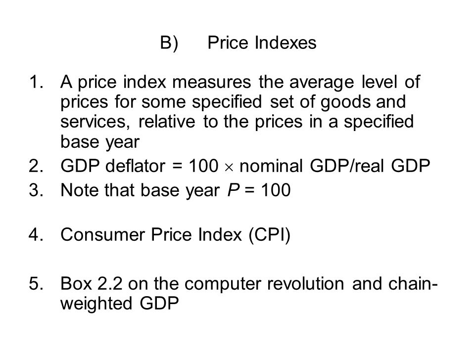 B)Price Indexes 1.A price index measures the average level of prices for some specified set of goods and services, relative to the prices in a specifi