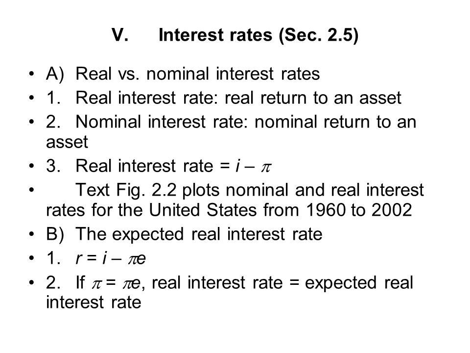 V.Interest rates (Sec. 2.5) A)Real vs. nominal interest rates 1.Real interest rate: real return to an asset 2.Nominal interest rate: nominal return to