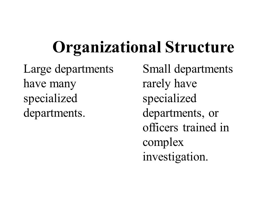 Chapter 5 Large departments have many specialized departments. Small departments rarely have specialized departments, or officers trained in complex i