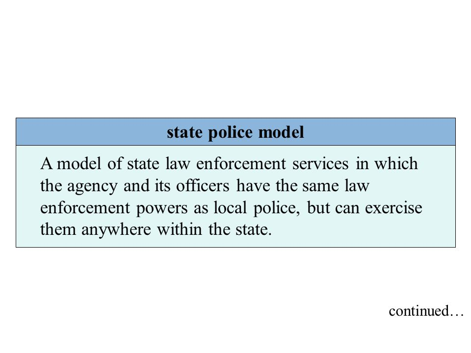 Chapter 5 state police model A model of state law enforcement services in which the agency and its officers have the same law enforcement powers as lo