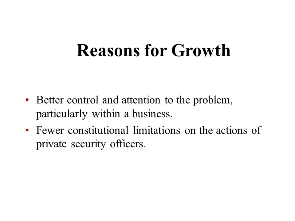 Chapter 5 Reasons for Growth Better control and attention to the problem, particularly within a business. Fewer constitutional limitations on the acti