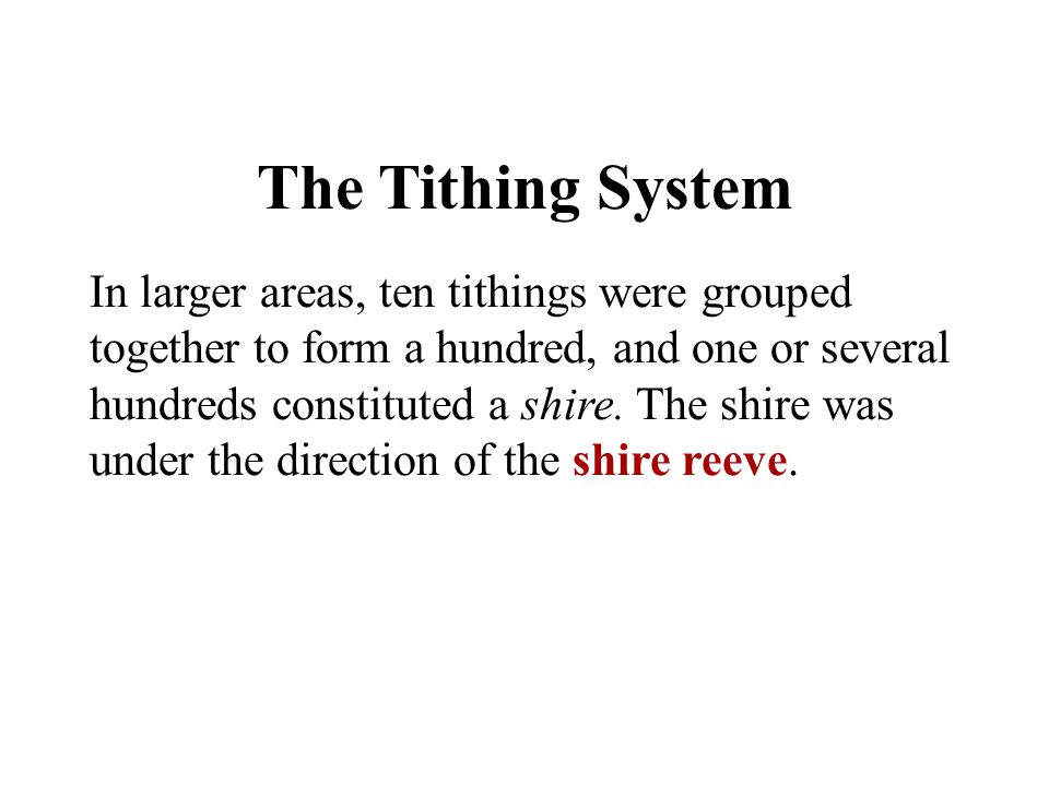 Chapter 5 The Tithing System In larger areas, ten tithings were grouped together to form a hundred, and one or several hundreds constituted a shire. T