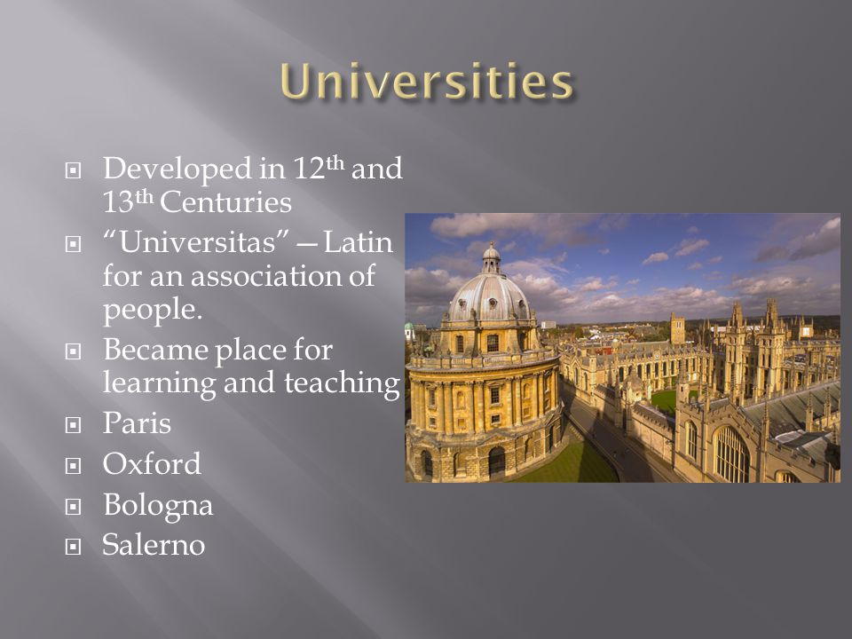  Developed in 12 th and 13 th Centuries  Universitas —Latin for an association of people.