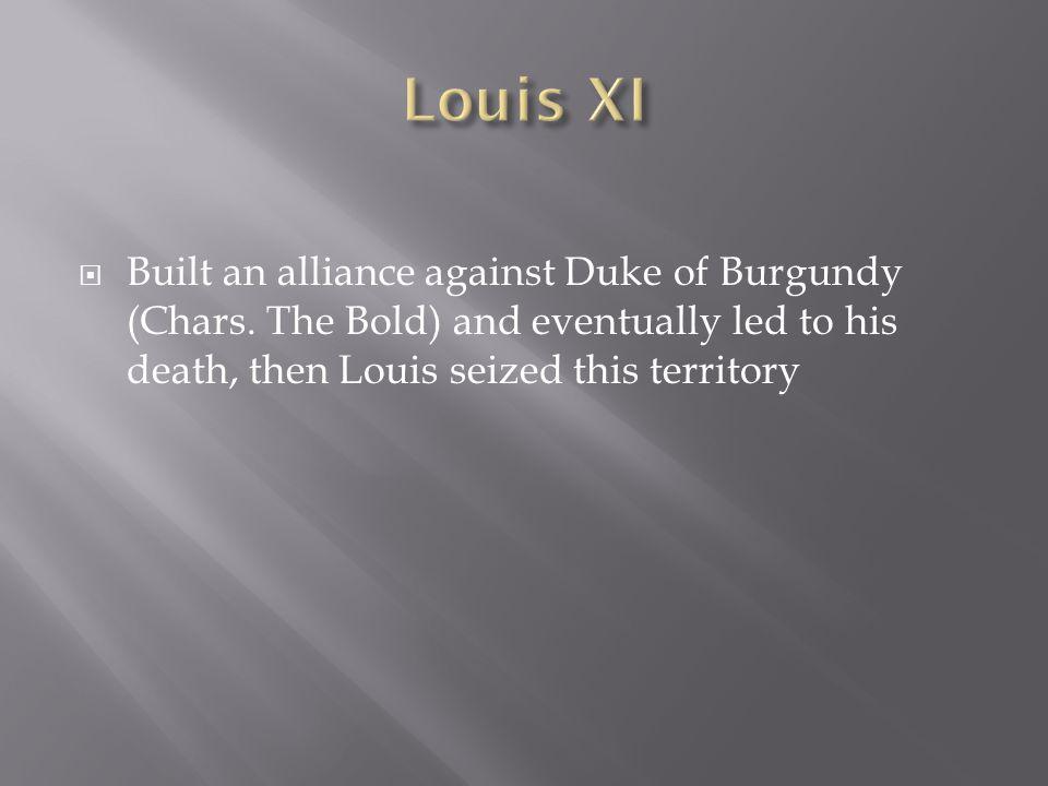  Built an alliance against Duke of Burgundy (Chars.