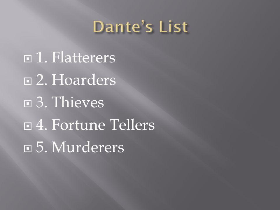  1. Flatterers  2. Hoarders  3. Thieves  4. Fortune Tellers  5. Murderers