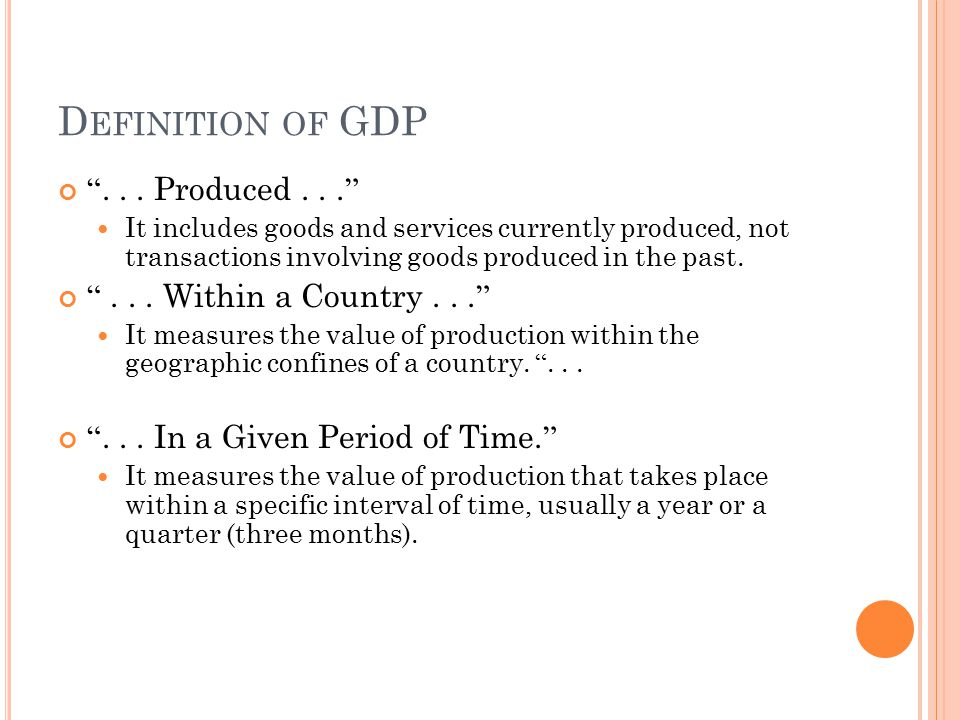 C OMPONENTS OF GDP GDP includes all items produced in the economy and sold legally in markets.