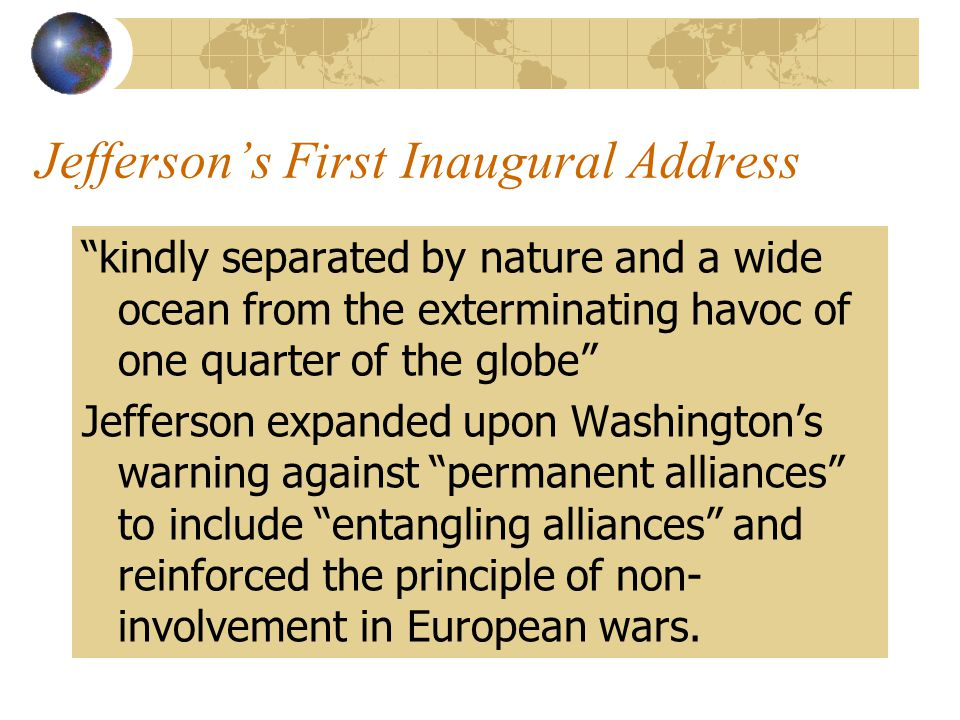 Washington's Farewell Address Established concept of isolation which would dominate US foreign policy until the 20 th century.
