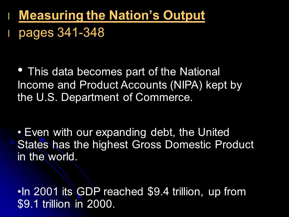 l l Measuring the Nation's Output l l pages 341-348 Gross Domestic Product (GDP), a measure of national output is computed by multiplying all final goods and services produced in a 12- month period by their prices.