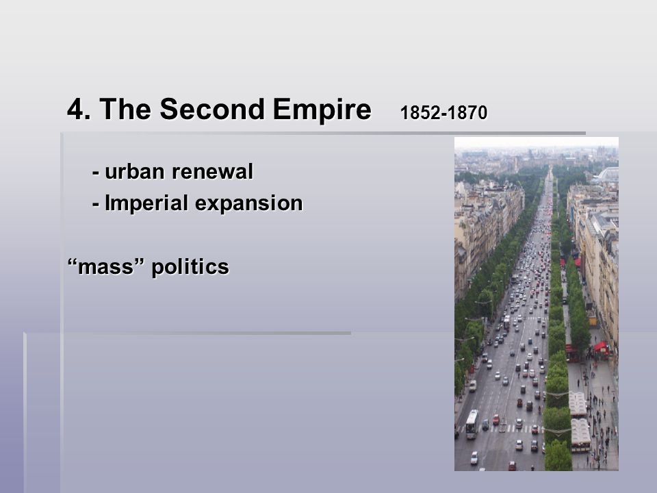 4. The Second Empire 1852-1870 - urban renewal - Imperial expansion mass politics