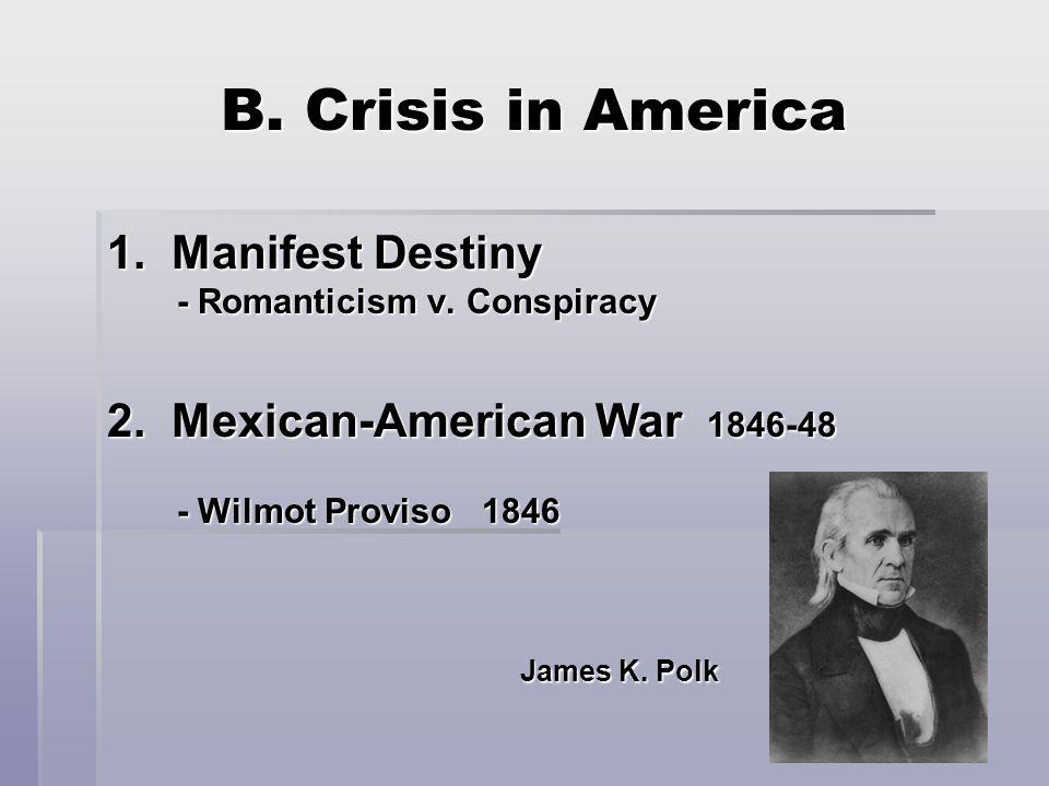 B. Crisis in America 1. Manifest Destiny - Romanticism v.