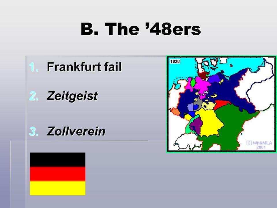 B. The '48ers 1.Frankfurt fail 2.Zeitgeist 3.Zollverein 3.Zollverein