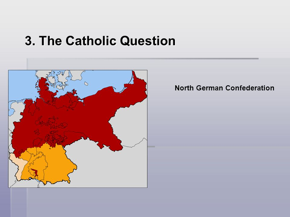 3. The Catholic Question North German Confederation