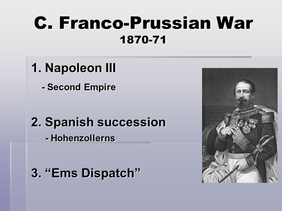 C. Franco-Prussian War 1870-71 1. Napoleon III - Second Empire 2.