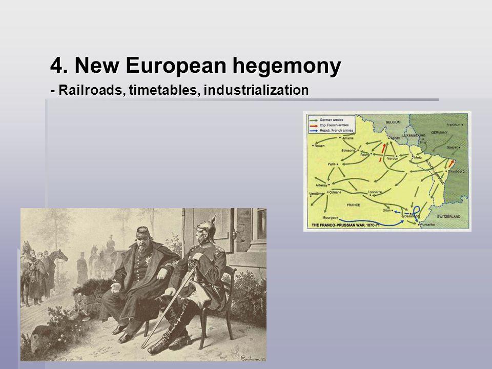 4. New European hegemony - Railroads, timetables, industrialization