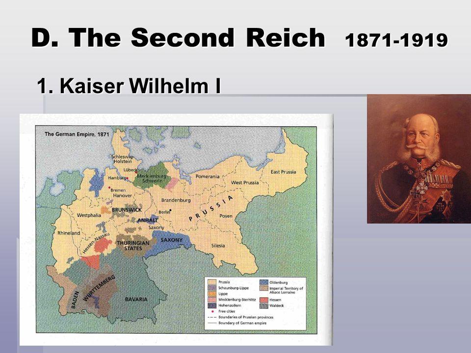 D. The Second Reich 1871-1919 1. Kaiser Wilhelm I