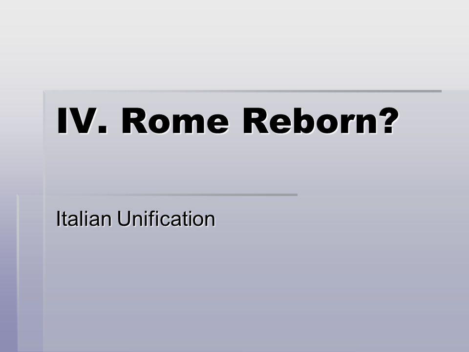 IV. Rome Reborn? Italian Unification
