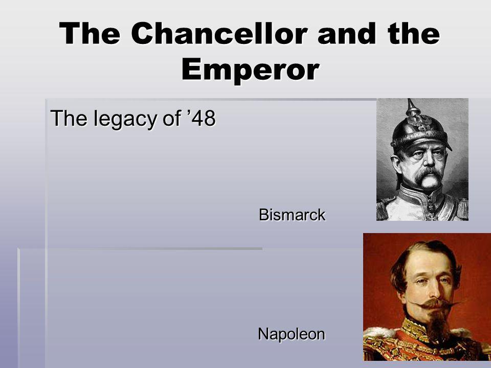 The Chancellor and the Emperor The legacy of '48 Bismarck Bismarck Napoleon Napoleon