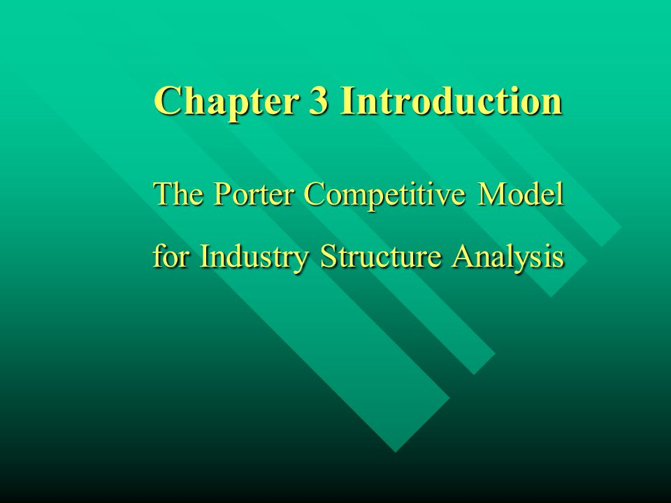 Chapter 3 Introduction The Porter Competitive Model for Industry Structure Analysis