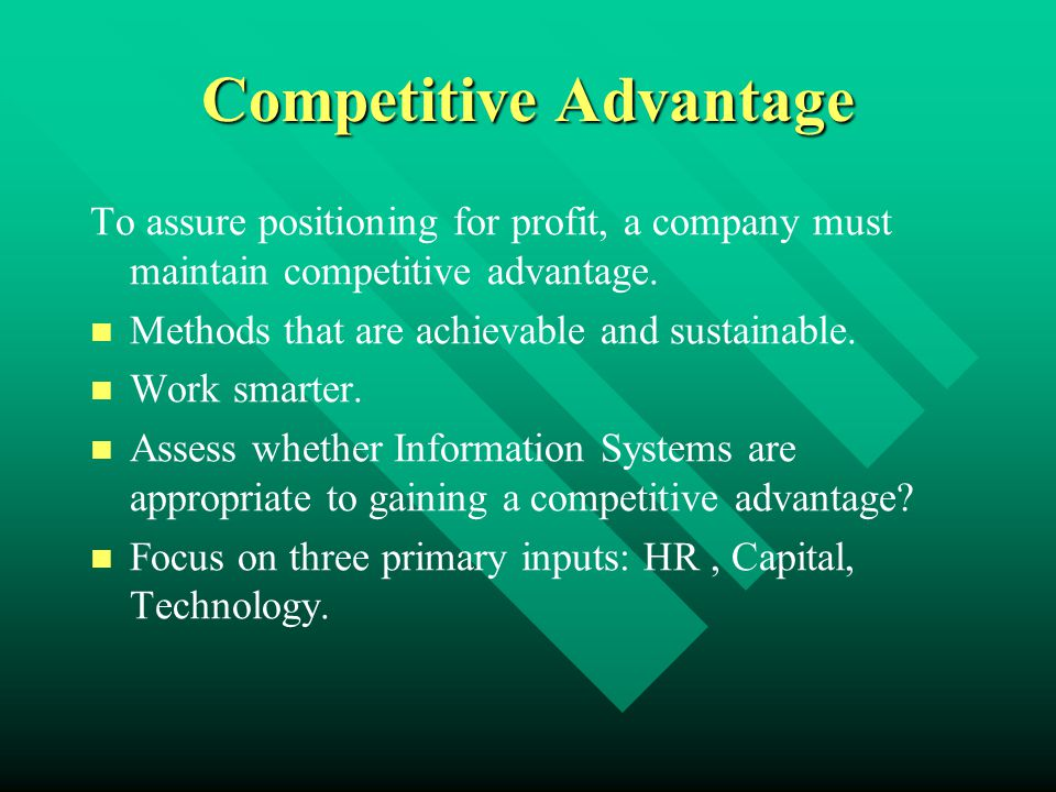 Competitive Advantage To assure positioning for profit, a company must maintain competitive advantage. Methods that are achievable and sustainable. Wo