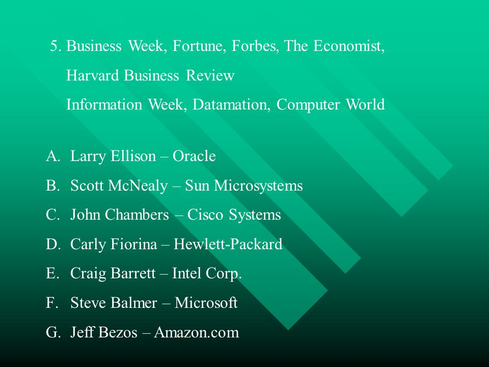 5. Business Week, Fortune, Forbes, The Economist, Harvard Business Review Information Week, Datamation, Computer World A.Larry Ellison – Oracle B.Scot