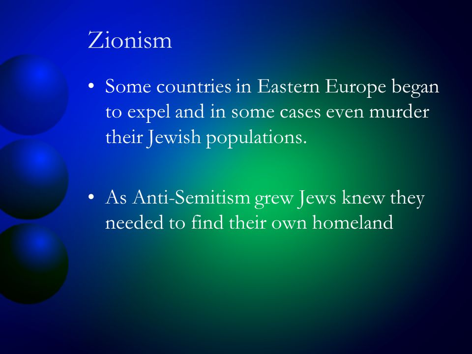 Zionism Some countries in Eastern Europe began to expel and in some cases even murder their Jewish populations.