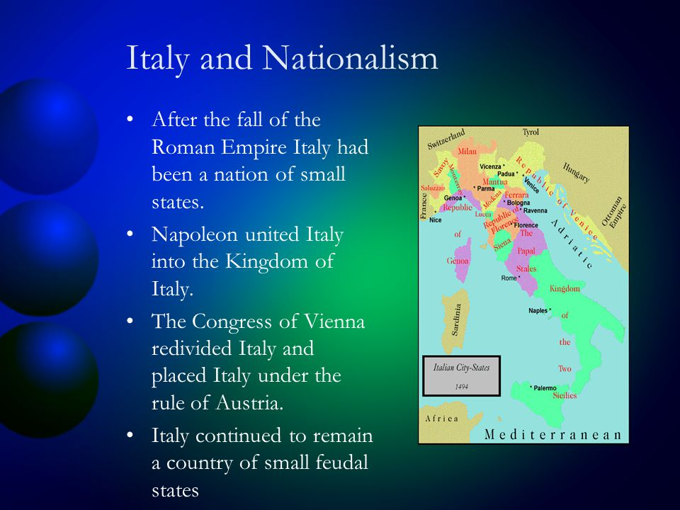 Italy and Nationalism After the fall of the Roman Empire Italy had been a nation of small states.