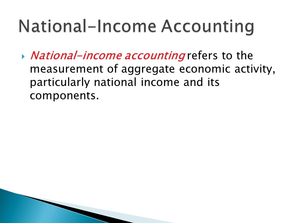  National-income accounting refers to the measurement of aggregate economic activity, particularly national income and its components.