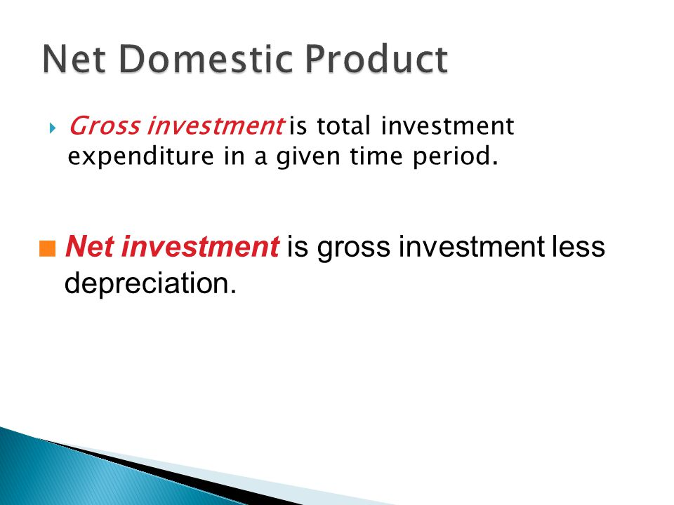  Gross investment is total investment expenditure in a given time period. n Net investment is gross investment less depreciation.