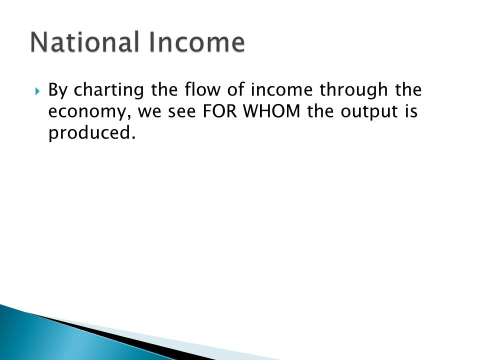  By charting the flow of income through the economy, we see FOR WHOM the output is produced.