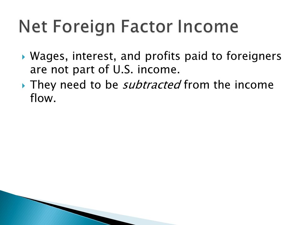  Wages, interest, and profits paid to foreigners are not part of U.S. income.  They need to be subtracted from the income flow.