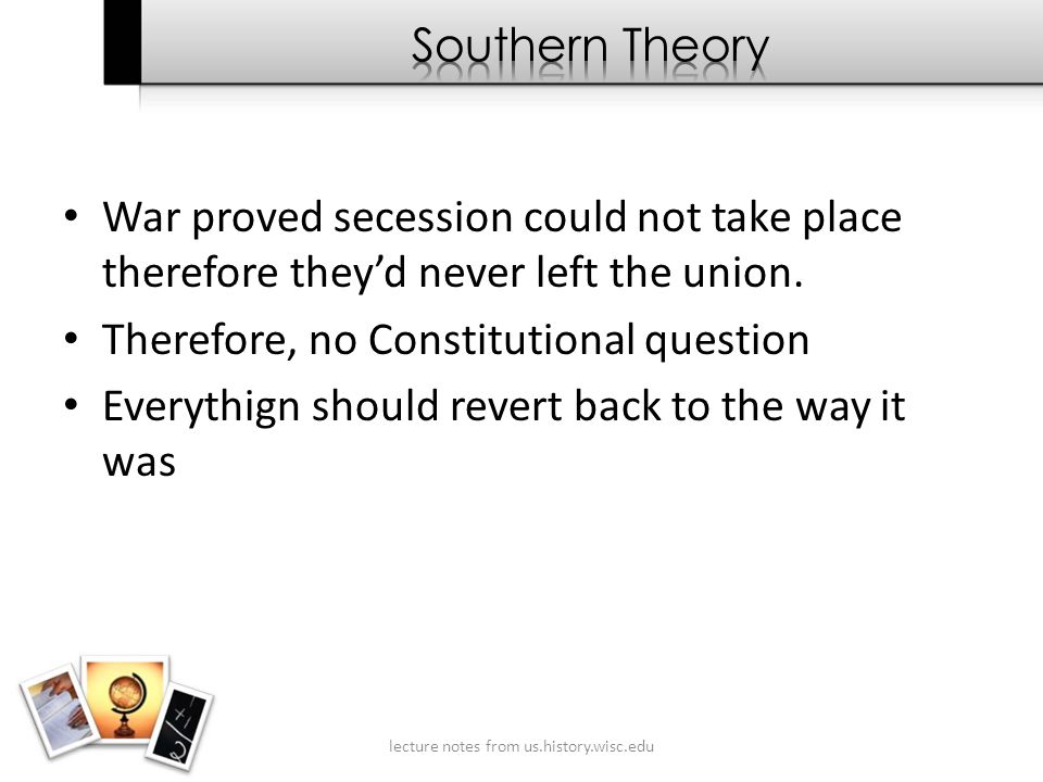 War proved secession could not take place therefore they'd never left the union.