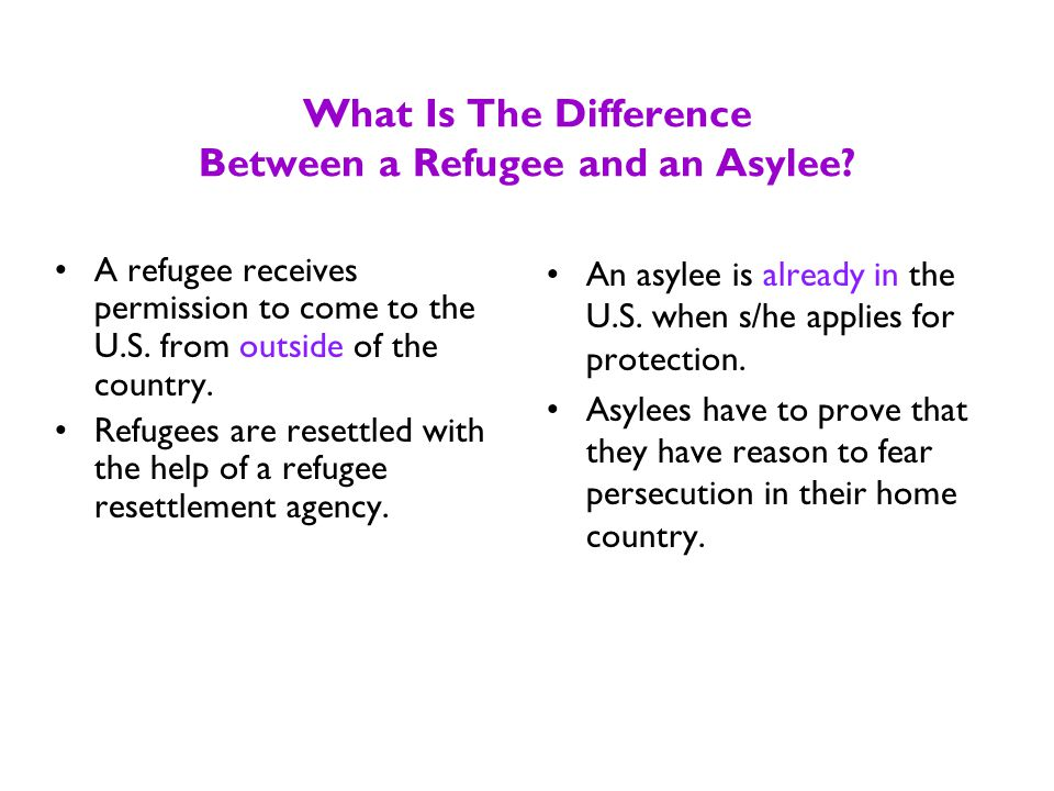 2 - Refugees / Asylees Refugees and asylees leave their countries because of war or fear of being killed or hurt because of their nationality, race, religion, political opinion or membership in a group.