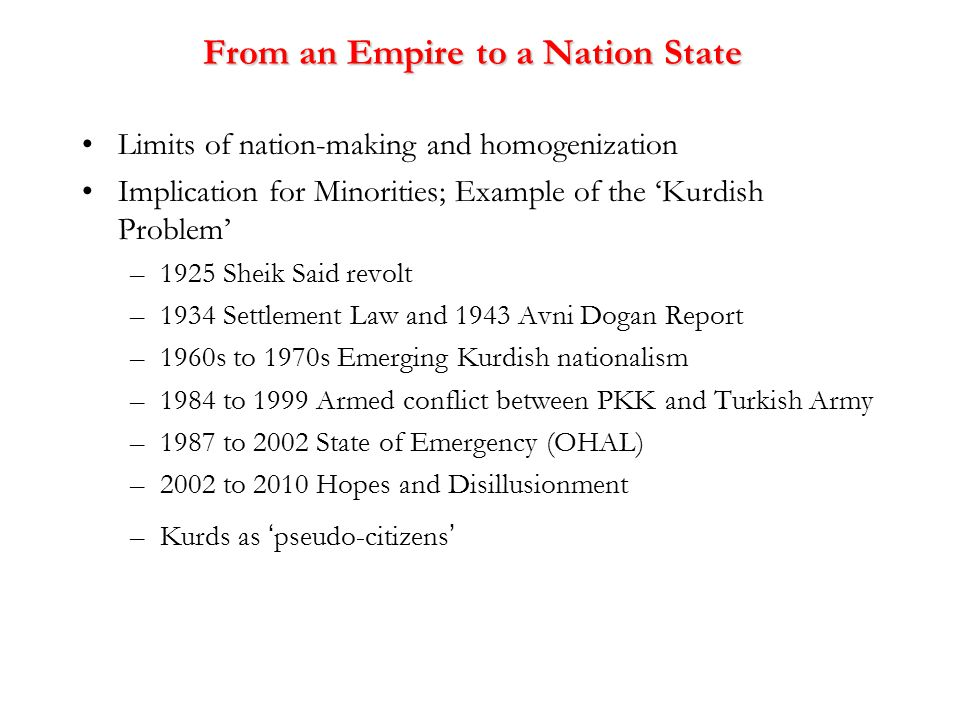 From an Empire to a Nation State Limits of nation-making and homogenization Implication for Minorities; Example of the 'Kurdish Problem' –1925 Sheik S