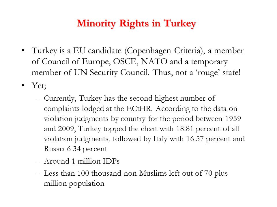 Minority Rights in Turkey Turkey is a EU candidate (Copenhagen Criteria), a member of Council of Europe, OSCE, NATO and a temporary member of UN Security Council.