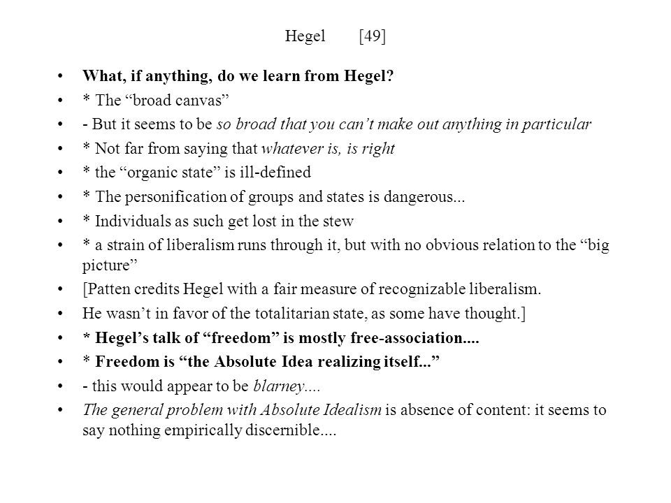 """Hegel [49] What, if anything, do we learn from Hegel? * The """"broad canvas"""" - But it seems to be so broad that you can't make out anything in particula"""