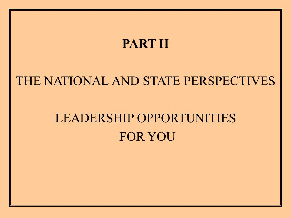 PART II THE NATIONAL AND STATE PERSPECTIVES LEADERSHIP OPPORTUNITIES FOR YOU