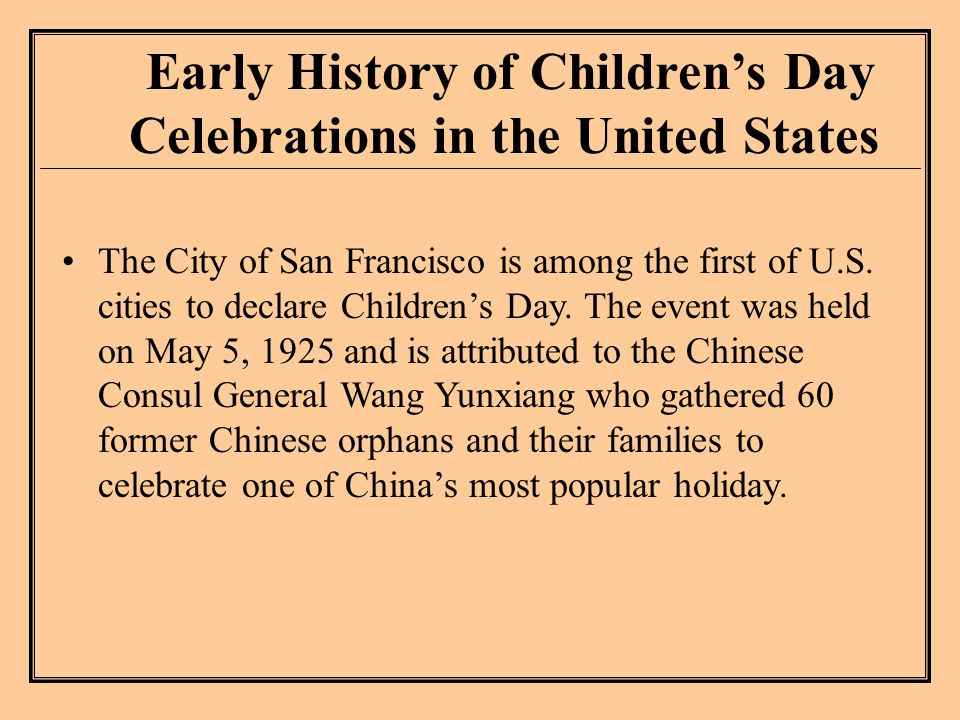 Early History of Children's Day Celebrations in the United States The City of San Francisco is among the first of U.S.