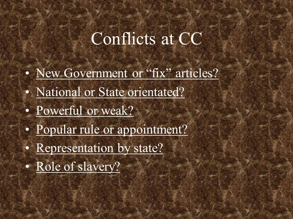 """Conflicts at CC New Government or """"fix"""" articles? National or State orientated? Powerful or weak? Popular rule or appointment? Representation by state"""