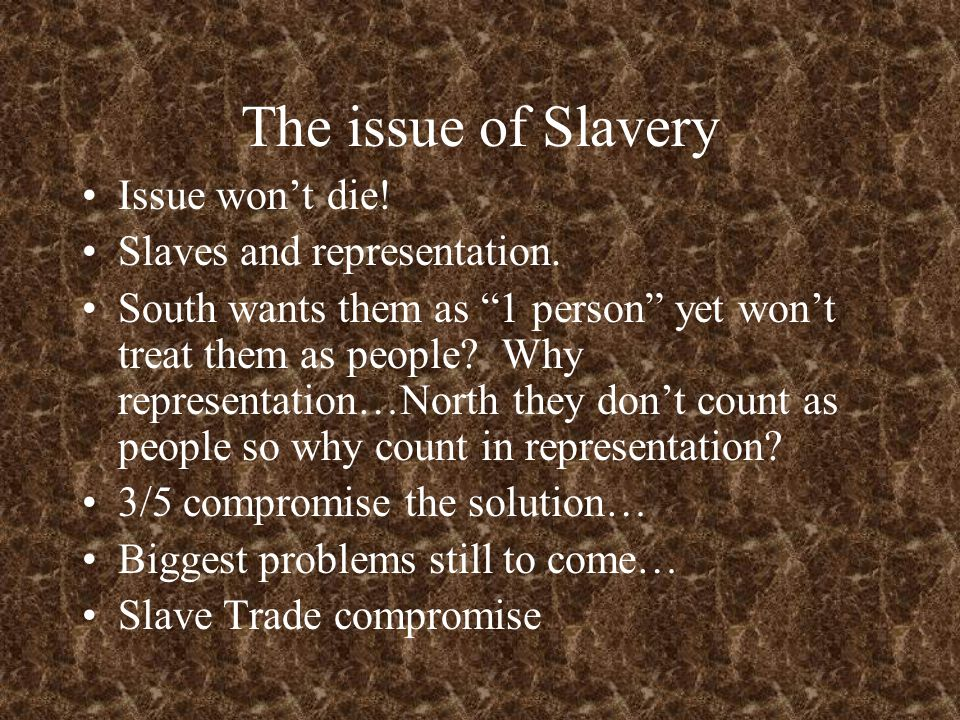 The issue of Slavery Issue won't die. Slaves and representation.