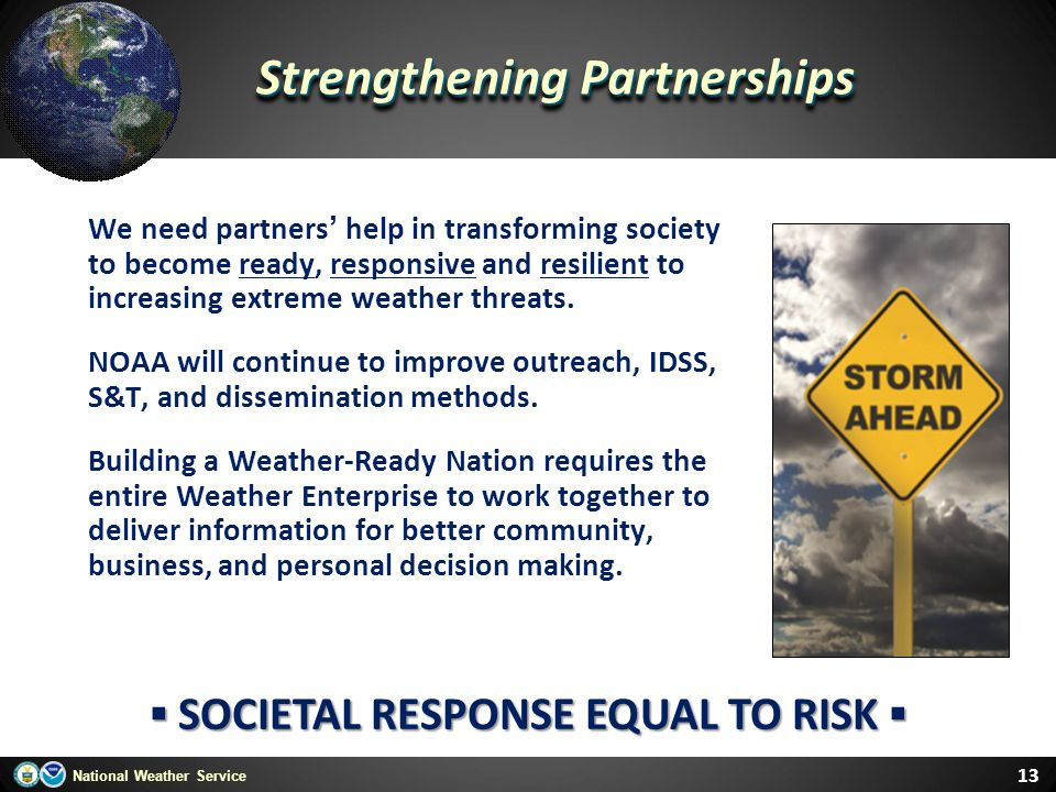 National Weather Service 13 We need partners' help in transforming society to become ready, responsive and resilient to increasing extreme weather thr