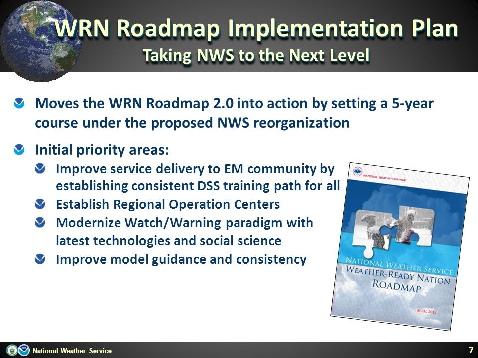 National Weather Service 7 Moves the WRN Roadmap 2.0 into action by setting a 5-year course under the proposed NWS reorganization Initial priority are