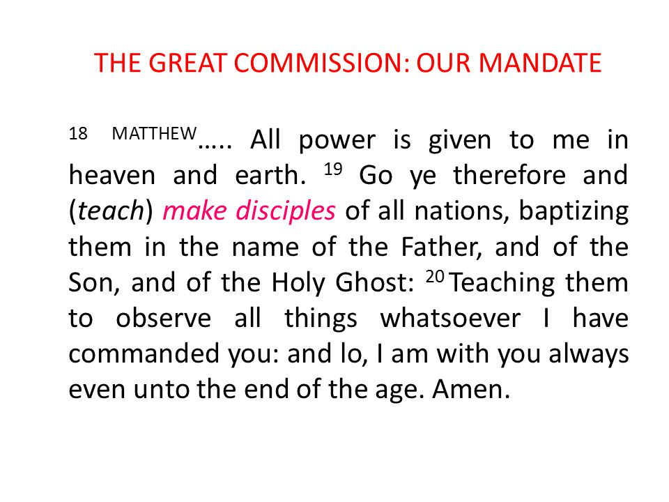 THE GREAT COMMISSION: OUR MANDATE 18 MATTHEW …..All power is given to me in heaven and earth.